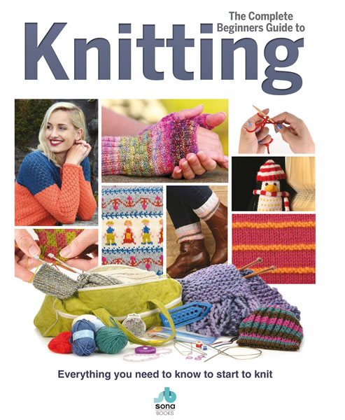 The Complete Beginner's Guide to Knitting Sona Books